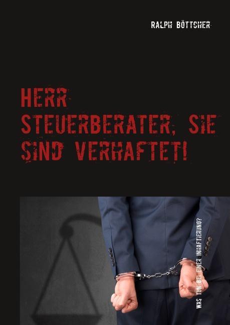 Cover-Bild Herr Steuerberater, Sie sind verhaftet!