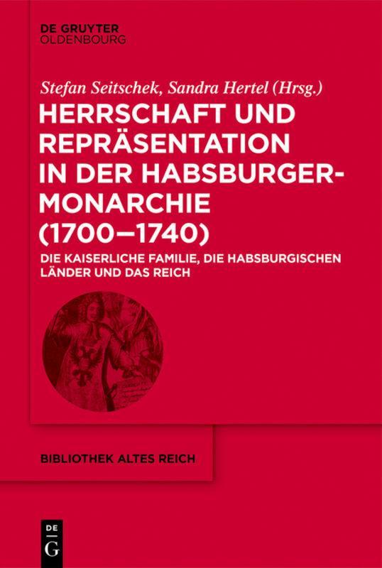 Cover-Bild Herrschaft und Repräsentation in der Habsburgermonarchie (1700–1740)