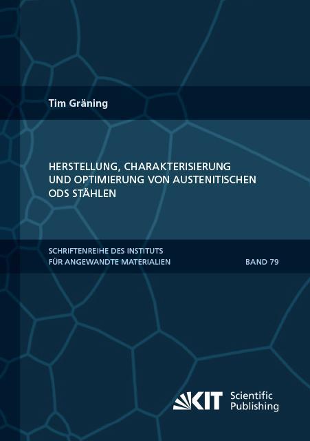 Cover-Bild Herstellung, Charakterisierung und Optimierung von austenitischen ODS Stählen
