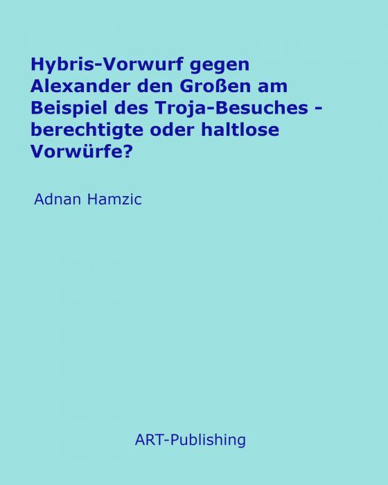 Cover-Bild Hybris-Vorwurf gegen Alexander den Großen am Beispiel des Troja-Besuches