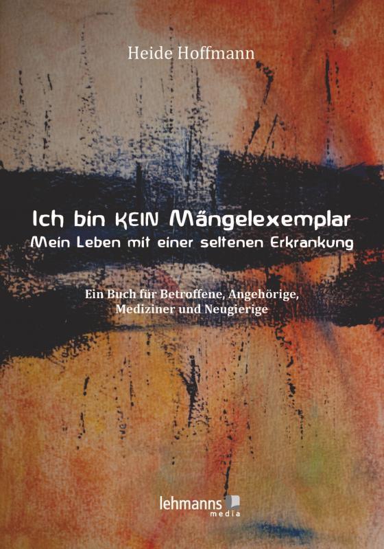 Cover-Bild Ich bin K E I N Mängelexemplar – mein Leben mit einer seltenen Erkrankung