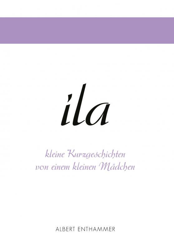 Cover-Bild ila - kleine Kurzgeschichten von einem kleinen Mädchen