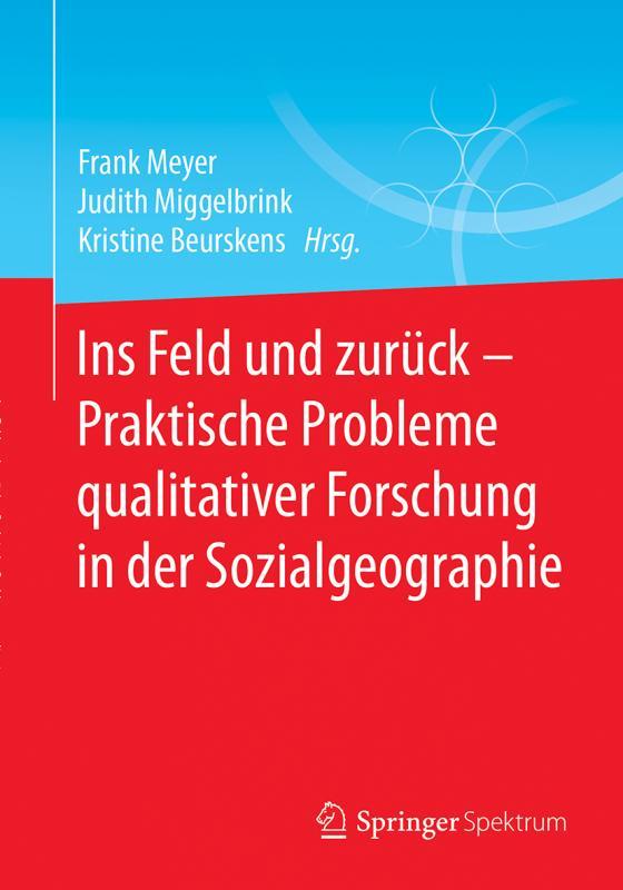 Cover-Bild Ins Feld und zurück - Praktische Probleme qualitativer Forschung in der Sozialgeographie