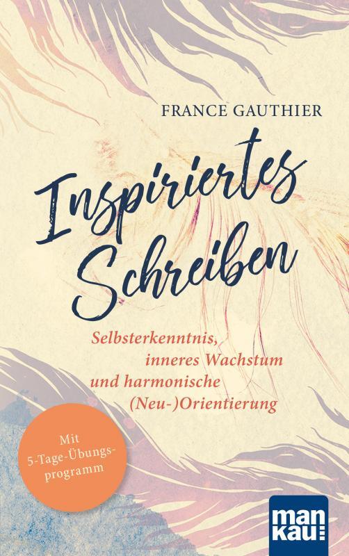 Cover-Bild Inspiriertes Schreiben. Selbsterkenntnis, inneres Wachstum und harmonische (Neu-)Orientierung