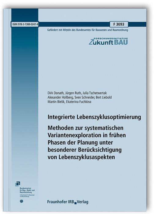 Cover-Bild Integrierte Lebenszyklusoptimierung - Methoden zur systematischen Variantenexploration in frühen Phasen der Planung unter besonderer Berücksichtigung von Lebenszyklusaspekten. Abschlussbericht.