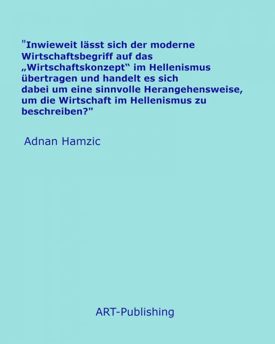 """Cover-Bild """"Inwieweit lässt sich der moderne Wirtschaftsbegriff auf das """"Wirtschaftskonzept"""" im Hellenismus übertragen und handelt es sich dabei um eine sinnvolle Herangehensweise, um die Wirtschaft im Hellenismus zu beschreiben?"""""""