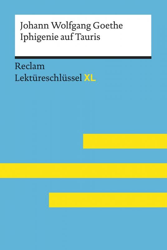 Cover-Bild Iphigenie auf Tauris von Johann Wolfgang Goethe: Lektüreschlüssel mit Inhaltsangabe, Interpretation, Prüfungsaufgaben mit Lösungen, Lernglossar. (Reclam Lektüreschlüssel XL)