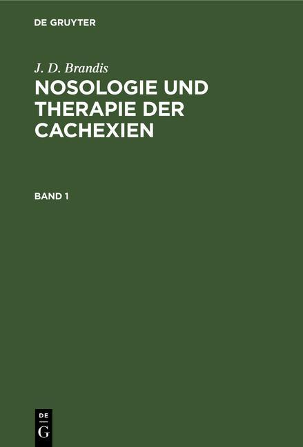 Cover-Bild J. D. Brandis: Nosologie und Therapie der Cachexien / J. D. Brandis: Nosologie und Therapie der Cachexien. Band 1
