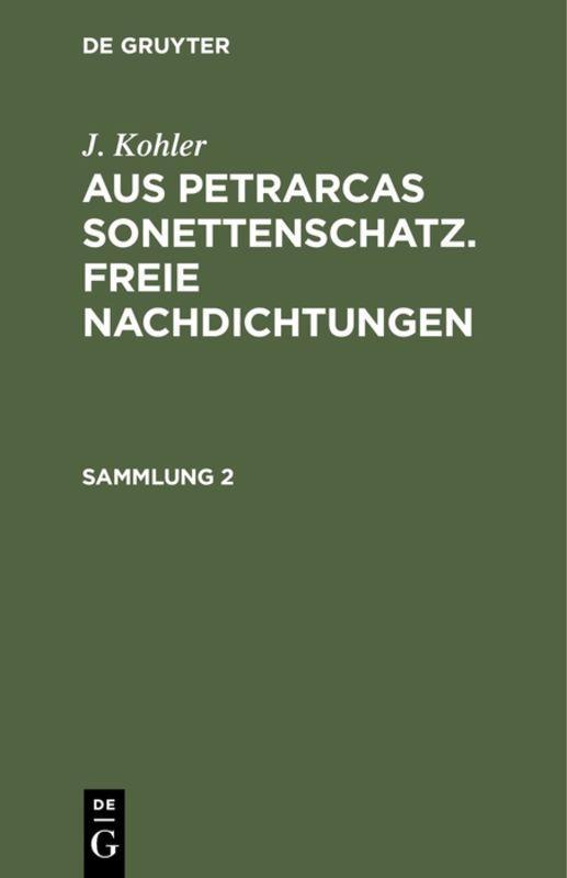 Cover-Bild J. Kohler: Aus Petrarcas Sonettenschatz. Freie Nachdichtungen / J. Kohler: Aus Petrarcas Sonettenschatz. Freie Nachdichtungen. Sammlung 2