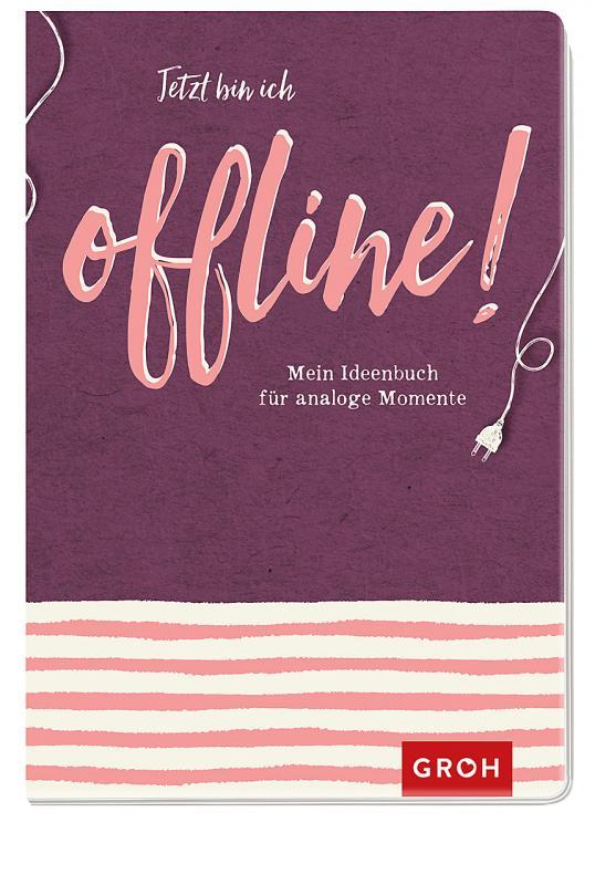 Cover-Bild Jetzt bin ich offline!: Mein Ideenbuch für analoge Momente
