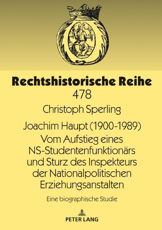 Cover-Bild Joachim Haupt (1900-1989) Vom Aufstieg eines NS-Studentenfunktionärs und Sturz des Inspekteurs der Nationalpolitischen Erziehungsanstalten