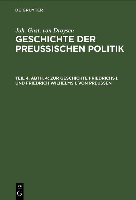 Cover-Bild Joh. Gust. von Droysen: Geschichte der preußischen Politik / Zur Geschichte Friedrichs I. und Friedrich Wilhelms I. von Preußen