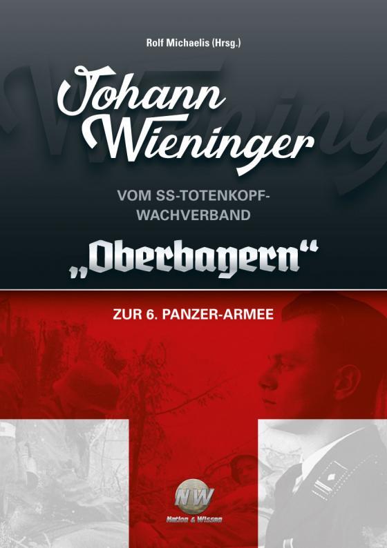 "Cover-Bild Johann Wieninger - Vom SS-Totenkopf-Wachverband ""Oberbayern"" zur 6. Panzer-Armee"