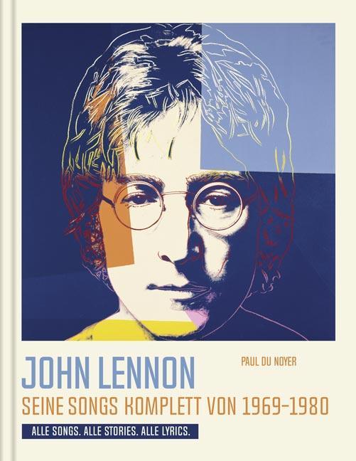 Cover-Bild John Lennon. Seine Songs komplett von 1969-1980. Alle Songs. Alle Stories. Alle Lyrics.