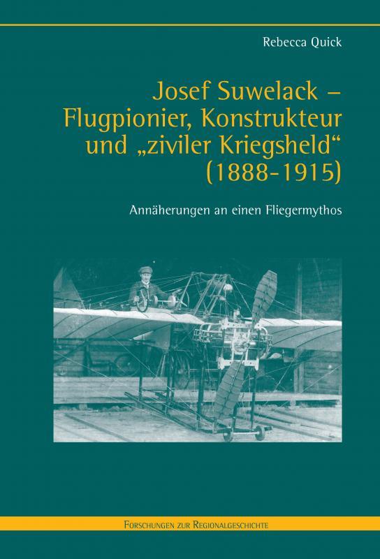 """Cover-Bild Josef Suwelack - Flugpionier, Konstrukteur und """"ziviler Kriegsheld"""" (1888-1915)"""