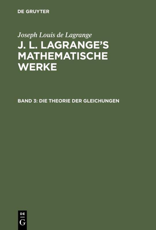 Cover-Bild Joseph Louis de Lagrange: J. L. Lagrange's mathematische Werke / Die Theorie der Gleichungen