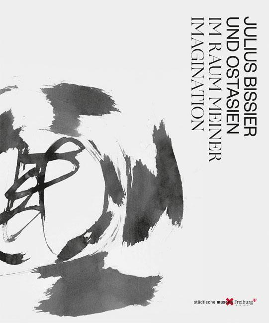 Cover-Bild Julius Bissier und Ostasien. Im Raum meiner Imagination – Julius Bissier And East Asia. The Realm Of My Imagination