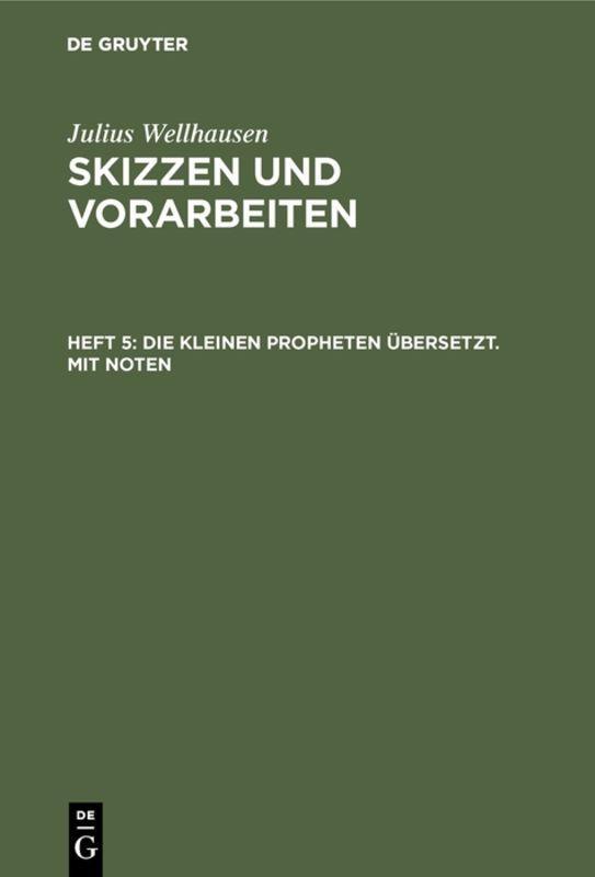 Cover-Bild Julius Wellhausen: Skizzen und Vorarbeiten / Die kleinen Propheten übersetzt. Mit Noten