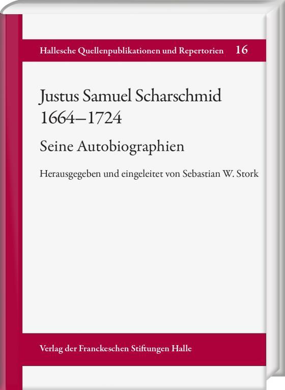 Cover-Bild Justus Samuel Scharschmid (1664–1724). Seine Autobiographien