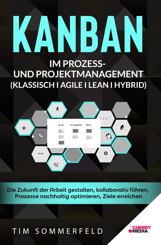 Cover-Bild KANBAN im Prozess- und Projektmanagement (Klassisch I Agile I Lean I Hybrid)