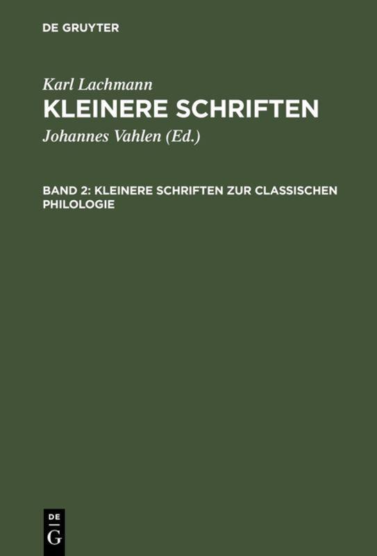 Cover-Bild Karl Lachmann: Kleinere Schriften / Kleinere Schriften zur classischen Philologie