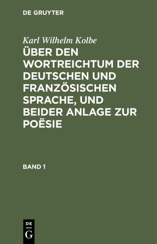 Cover-Bild Karl Wilhelm Kolbe: Über den Wortreichtum der deutschen und französischen... / Karl Wilhelm Kolbe: Über den Wortreichtum der deutschen und französischen.... Band 1