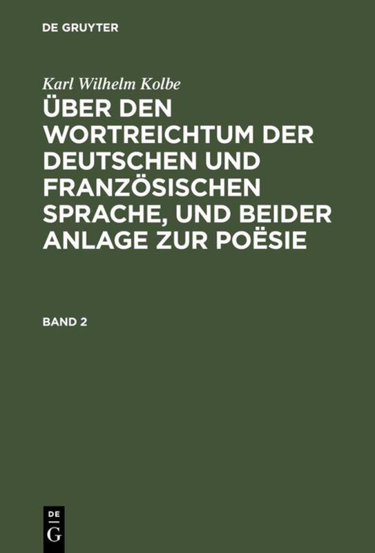 Cover-Bild Karl Wilhelm Kolbe: Über den Wortreichtum der deutschen und französischen... / Karl Wilhelm Kolbe: Über den Wortreichtum der deutschen und französischen.... Band 2