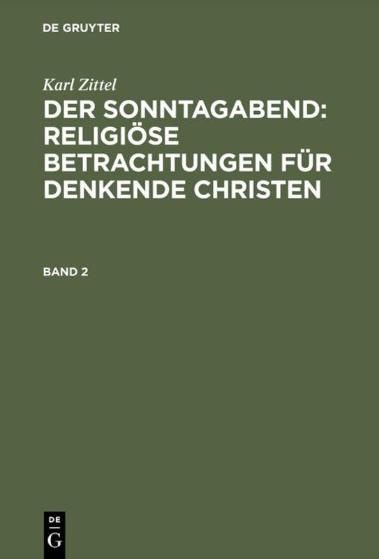 Cover-Bild Karl Zittel: Der Sonntagabend: Religiöse Betrachtungen für denkende Christen / Karl Zittel: Der Sonntagabend: Religiöse Betrachtungen für denkende Christen. Band 2
