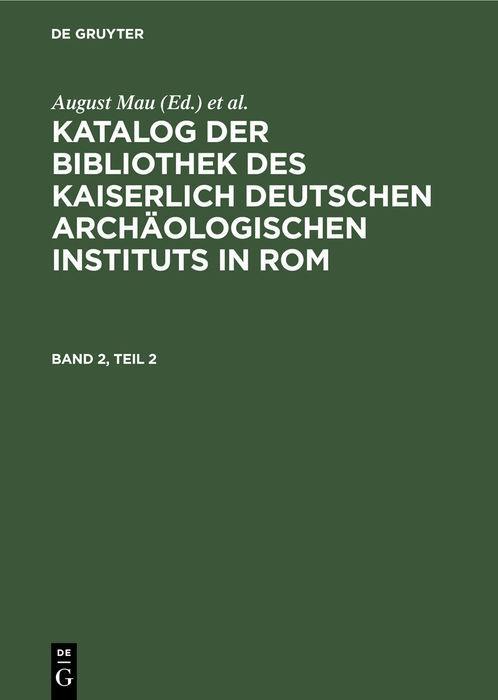 Cover-Bild Katalog der Bibliothek des Kaiserlich Deutschen Archäologischen Instituts in Rom / Katalog der Bibliothek des Kaiserlich Deutschen Archäologischen Instituts in Rom. Band 2, Teil 2