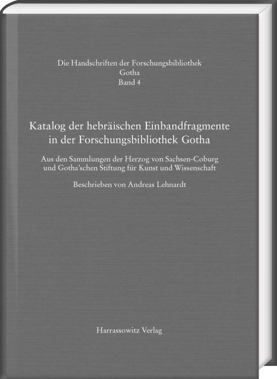 Cover-Bild Katalog der hebräischen Einbandfragmente der Forschungsbibliothek Gotha. Aus den Sammlungen der Herzog von Sachsen-Coburg und Gotha'schen Stiftung für Kunst und Wissenschaft