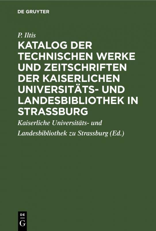 Cover-Bild Katalog der technischen Werke und Zeitschriften der Kaiserlichen Universitäts- und Landesbibliothek in Strassburg