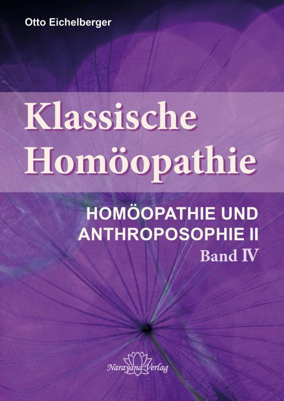 Cover-Bild Klassische Homöopathie- Homöopathie und Anthroposophie II - Band 4