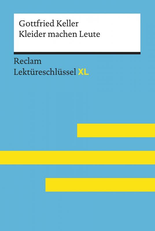 Cover-Bild Kleider machen Leute von Gottfried Keller: Lektüreschlüssel mit Inhaltsangabe, Interpretation, Prüfungsaufgaben mit Lösungen, Lernglossar. (Reclam Lektüreschlüssel XL)