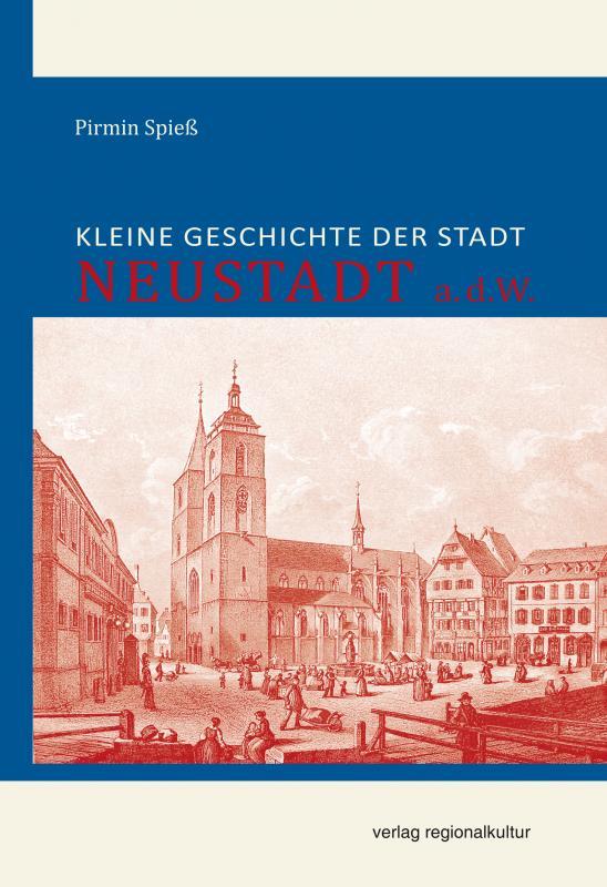 Cover-Bild Kleine Geschichte der Stadt Neustadt a.d.W.