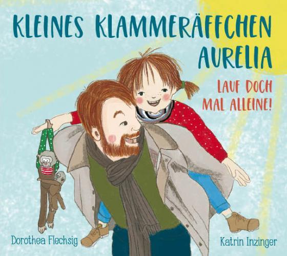 Cover-Bild Kleines Klammeräffchen Aurelia! Lauf doch mal alleine!