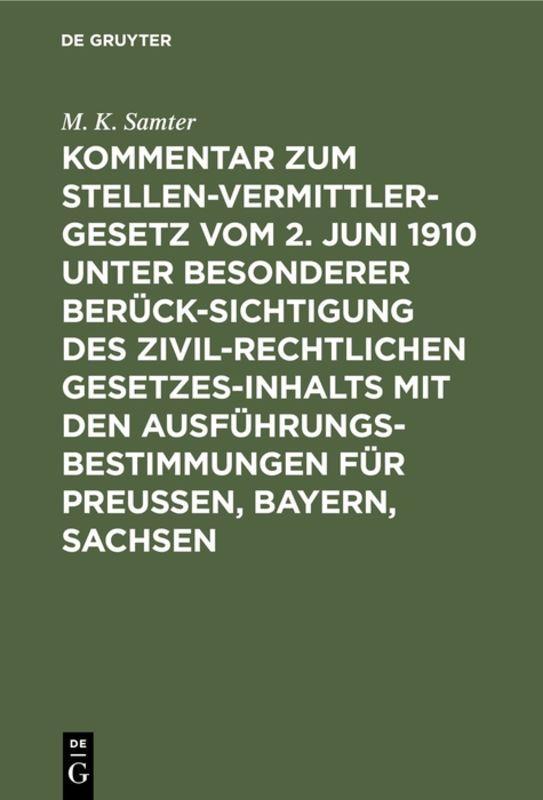 Cover-Bild Kommentar zum Stellenvermittlergesetz vom 2. Juni 1910 unter besonderer Berücksichtigung des zivilrechtlichen Gesetzesinhalts mit den Ausführungsbestimmungen für Preußen, Bayern, Sachsen