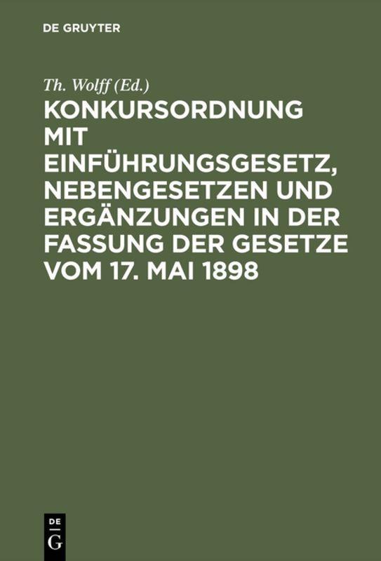 Cover-Bild Konkursordnung mit Einführungsgesetz, Nebengesetzen und Ergänzungen in der Fassung der Gesetze vom 17. Mai 1898