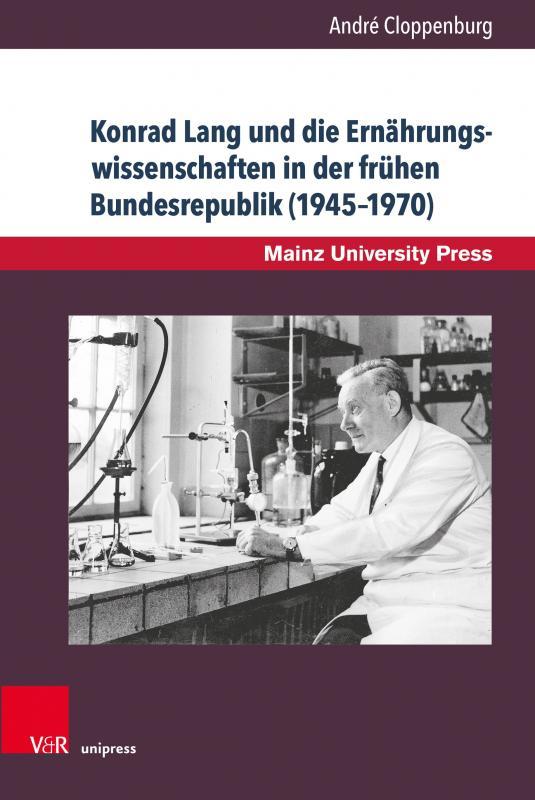 Cover-Bild Konrad Lang und die Ernährungswissenschaften in der frühen Bundesrepublik (1945–1970)