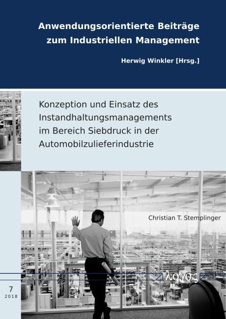 Cover-Bild Konzeption und Einsatz des Instandhaltungsmanagements im Bereich Siebdruck in der Automobilzulieferindustrie