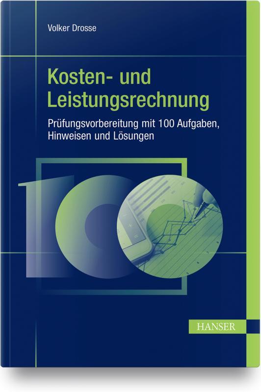 Cover-Bild Kosten- und Leistungsrechnung - Prüfungsvorbereitung mit 100 Aufgaben, Hinweisen und Lösungen