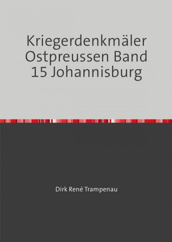 Cover-Bild Kriegerdenkmäler Ostpreussen / Kriegerdenkmäler Ostpreussen Band 15 Johannesburg