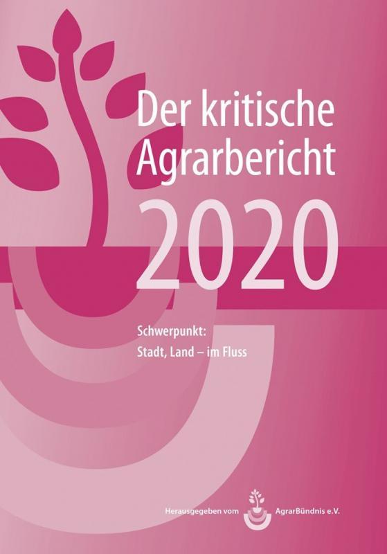 Cover-Bild Landwirtschaft - Der kritische Agrarbericht. Daten, Berichte, Hintergründe,... / Landwirtschaft - Der kritische Agrarbericht 2020