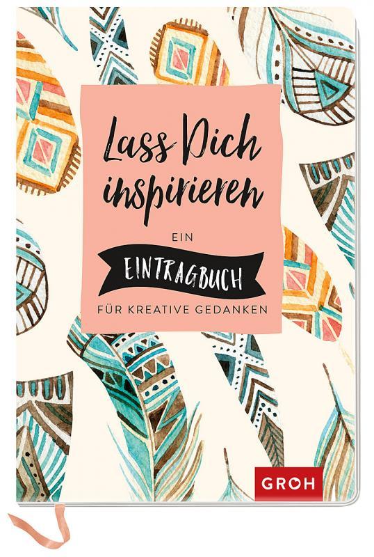 Cover-Bild Lass dich inspirieren: Ein Eintragbuch für kreative Gedanken