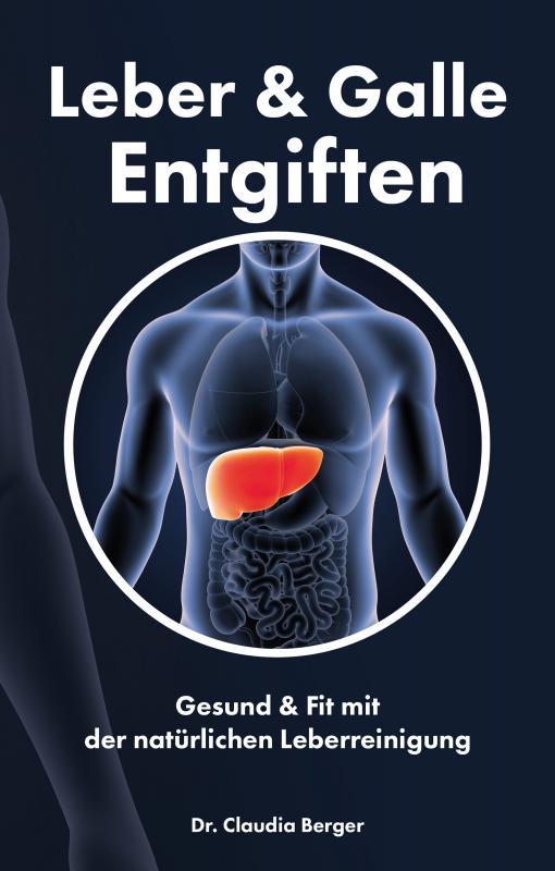 Cover-Bild Leber & Galle Entgiften – Gesund & Fit mit der natürlichen Leberreinigung