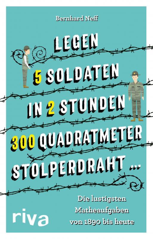 "Cover-Bild ""Legen 5 Soldaten in 2 Stunden 300 Quadratmeter Stolperdraht ..."""