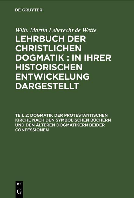 Cover-Bild Lehrbuch der christlichen Dogmatik : in ihrer historischen Entwickelung dargestellt / Dogmatik der protestantischen Kirche nach den symbolischen Büchern und den älteren Dogmatikern beider Confessionen