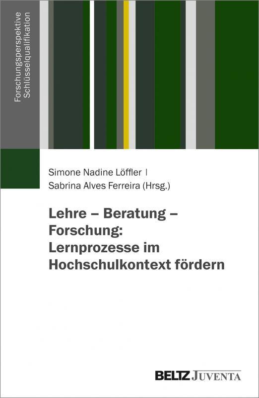 Cover-Bild Lehre – Beratung – Forschung: Lernprozesse im Hochschulkontext fördern