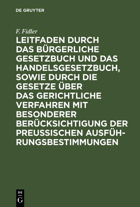 Cover-Bild Leitfaden durch das Bürgerliche Gesetzbuch und das Handelsgesetzbuch, sowie durch die Gesetze über das gerichtliche Verfahren mit besonderer Berücksichtigung der preussischen Ausführungsbestimmungen