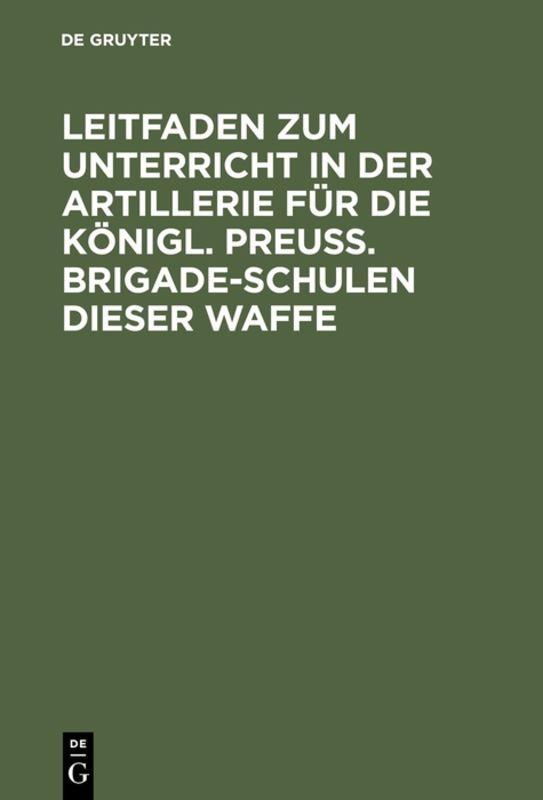 Cover-Bild Leitfaden zum Unterricht in der Artillerie für die Königl. Preuß. Brigade-Schulen dieser Waffe