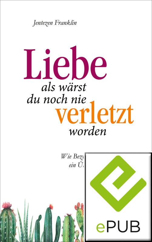 Cover-Bild Liebe, als wärst du noch nie verletzt worden (eBook)